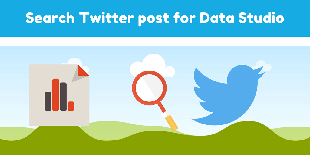 Search Historical Tweets for Google Data Studio