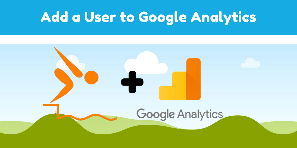 How To Safely Add a User To a Google Analytics Account