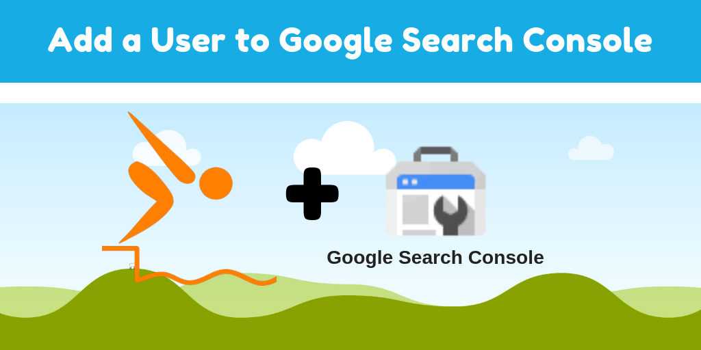 How to Add Users to Google Search Console Properties