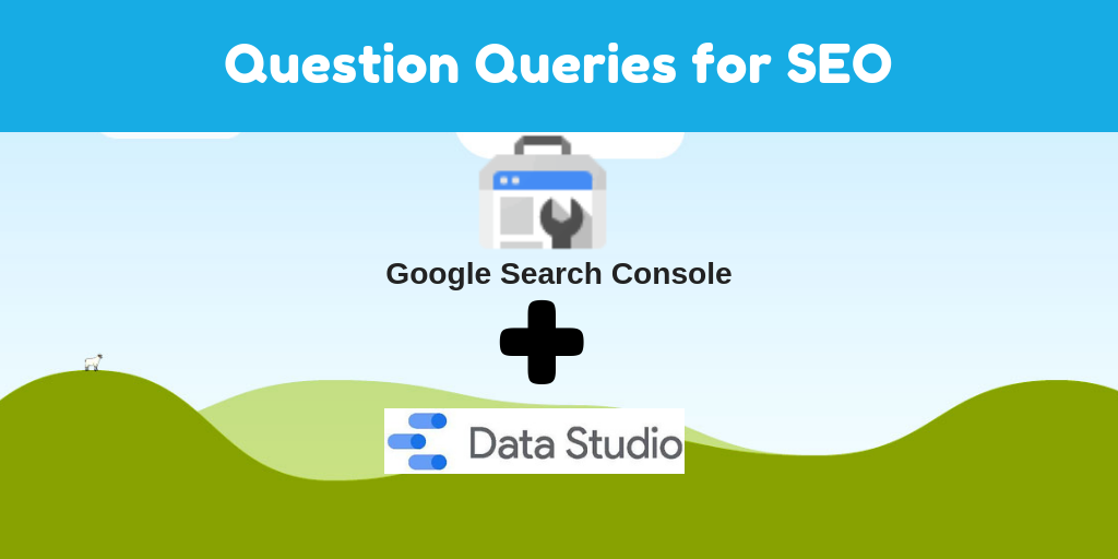 Google Search Console and Data Studio for SEO Questions Analysis