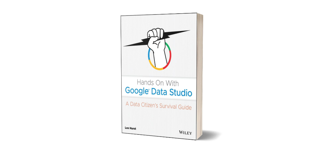Hands On With Google Data Studio 2020: About the Book